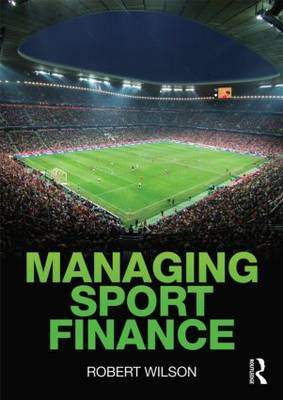 Managing Sport Finance - Robert Wilson