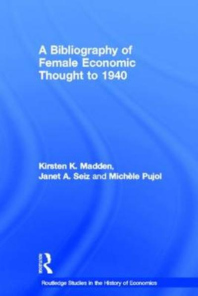 A Bibliography of Female Economic Thought up to 1940 - Kirsten Madden