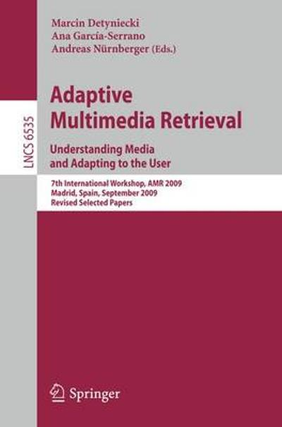 Adaptive Multimedia Retrieval. Understanding Media and Adapting to the User - Marcin Detyniecki