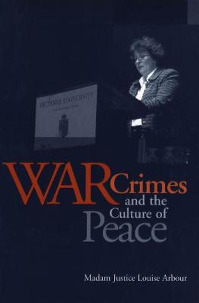 War Crimes and the Culture of Peace - Louise Arbour