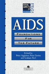 AIDS: Foundations For The Future - Peter Aggleton Peter Davies Graham Hart