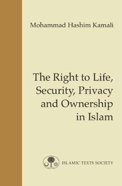 The Right to Life, Security, Privacy and Ownership in Islam - M. H. Kamali