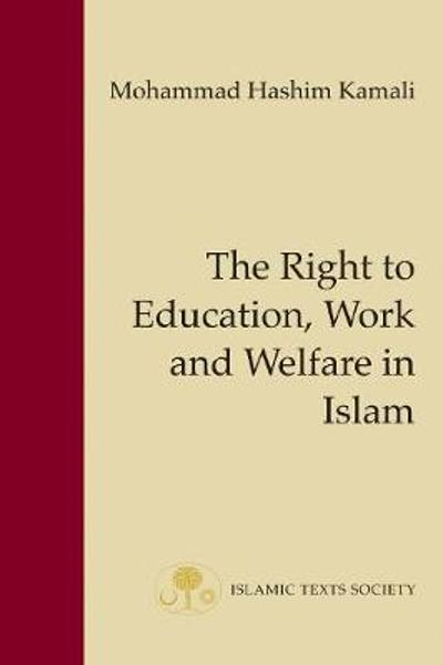 The Right to Education, Work and Welfare in Islam - Mohammad Hashim Kamali