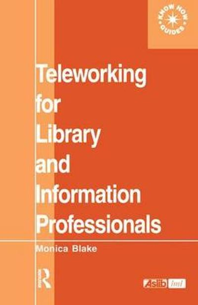 Teleworking for Library and Information Professionals - Monica Blake