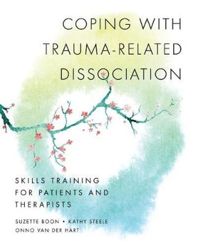 Coping with Trauma-Related Dissociation - Suzette Boon