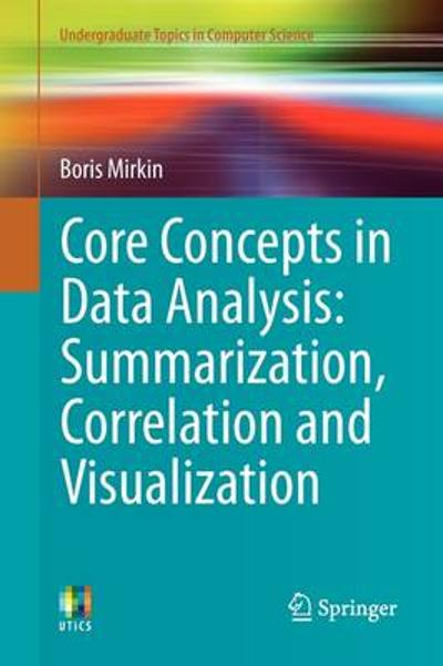 Core Concepts in Data Analysis: Summarization, Correlation and Visualization - Boris Mirkin