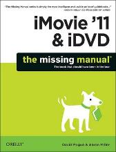 iMovie '11 & iDVD: The Missing Manual - David Pogue