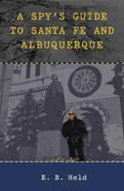A Spy's Guide to Santa Fe and Albuquerque - E. B. Held