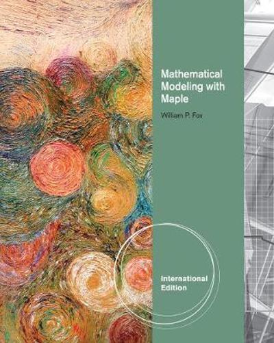 Mathematical Modeling with Maple, International Edition - William P. Fox