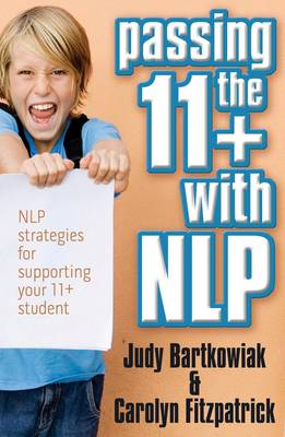 Passing the 11+ with NLP - NLP Strategies for Supporting Your 11 Plus Student - Judy Bartkowiak