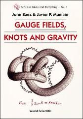 Gauge Fields, Knots And Gravity - John C Baez Javier P Muniain