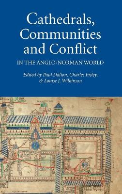 Cathedrals, Communities and Conflict in the Anglo-Norman World - Paul Dalton