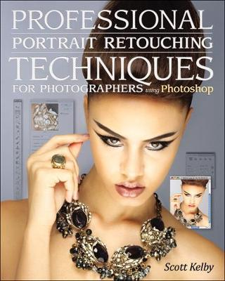 Professional Portrait Retouching Techniques for Photographers Using Photoshop - Scott Kelby