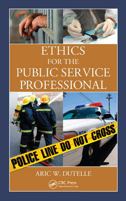 Ethics for the Public Service Professional - Aric W. Dutelle