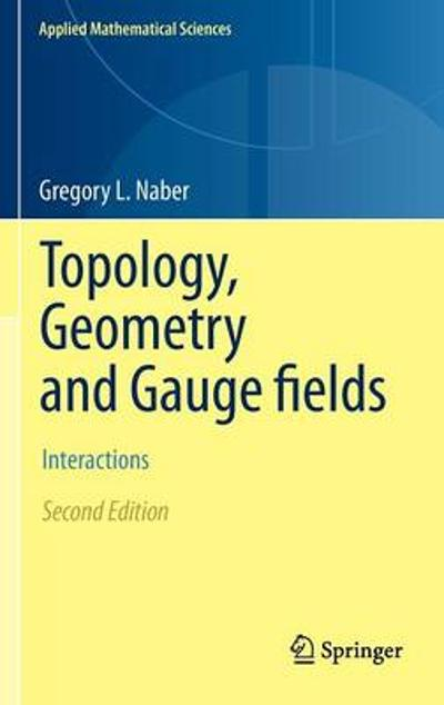 Topology, Geometry and Gauge fields - Gregory L. Naber