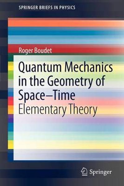 Quantum Mechanics in the Geometry of Space-Time - Roger Boudet