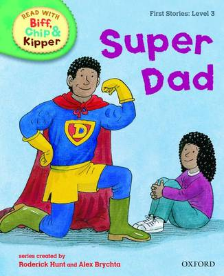 Oxford Reading Tree Read with Biff, Chip, and Kipper: First Stories: Level 3: Super Dad - Roderick Hunt