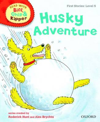 Oxford Reading Tree Read with Biff, Chip, and Kipper: First Stories: Level 5: Husky Adventure - Roderick Hunt