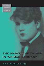 The Masculine Woman in Weimar Germany - Katie Sutton