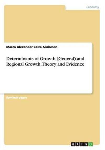 Determinants of Growth (General) and Regional Growth, Theory and Evidence - Marco Alexander Caiza Andresen