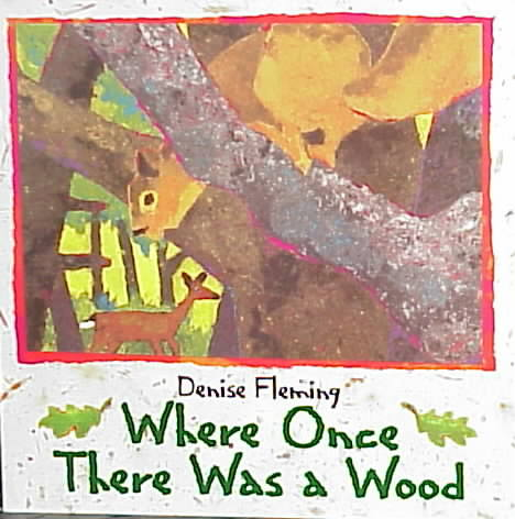 Where Once There Was a Wood - Denise Fleming