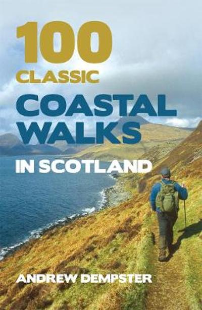100 Classic Coastal Walks in Scotland - Andrew Dempster
