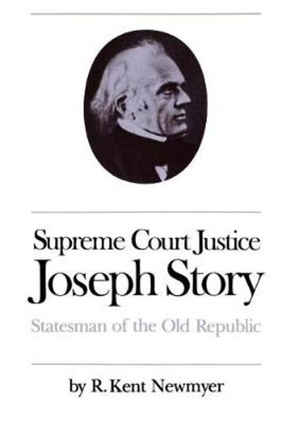 Supreme Court Justice Joseph Story - R. Kent Newmyer