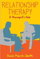 Relationship Therapy: A Therapist's Tale - Rosie March-Smith