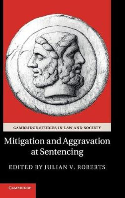Mitigation and Aggravation at Sentencing - Julian V. Roberts