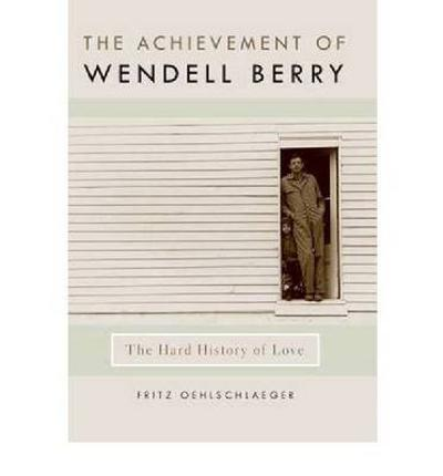 The Achievement of Wendell Berry - Fritz Oehlschlaeger