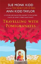 Traveling with pomegranates - Sue Monk Kidd Ann Kidd Taylor