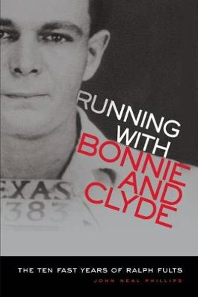 Running with Bonnie and Clyde: The Ten Fast Years of Ralph Fults - J. N. Phillips