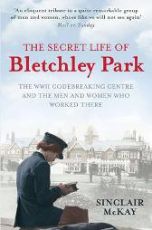 The Secret Life of Bletchley Park - Sinclair McKay