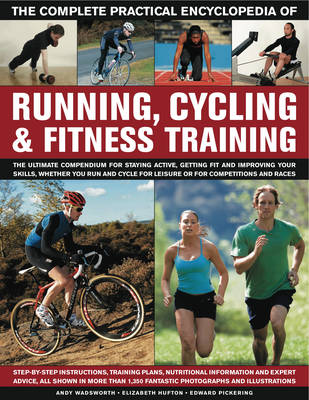The Complete Practical Encyclopedia of Running, Cycling & Fitness Training - Andy Wadsworth