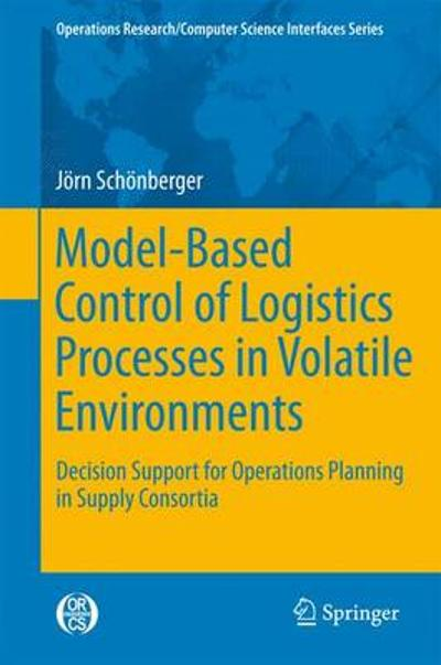 Model-Based Control of Logistics Processes in Volatile Environments - Joern Schoenberger