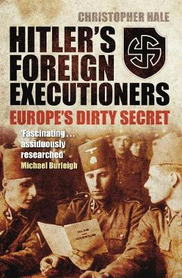 Hitler's Foreign Executioners: Europe's Dirty Secret - 