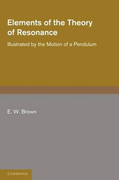 Elements of the Theory of Resonance - E. W. Brown