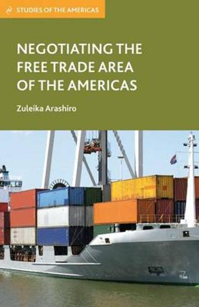 Negotiating the Free Trade Area of the Americas - Zuleika Arashiro