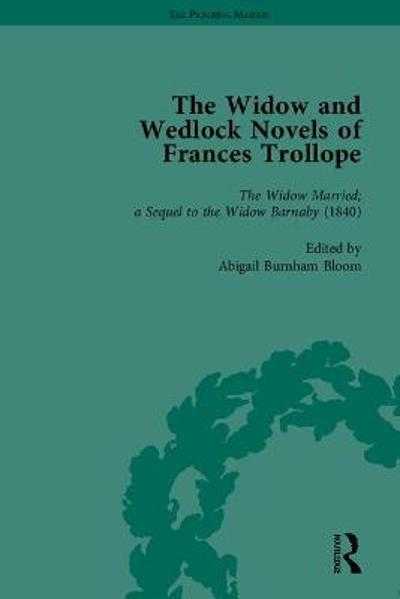 The Widow and Wedlock Novels of Frances Trollope - Abigail Burnham Bloom