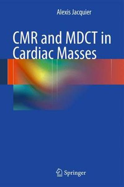 CMR and MDCT in Cardiac Masses - Alexis Jacquier