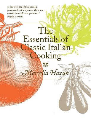 The Essentials of Classic Italian Cooking - Marcella Hazan