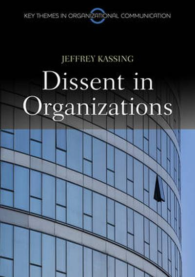 Dissent in Organizations - Jeffrey Kassing