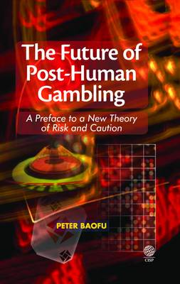 The Future of Post-human Gambling - Peter Baofu