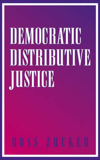 Democratic Distributive Justice - Ross Zucker