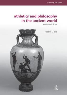 Athletics and Philosophy in the Ancient World - Heather L. Reid