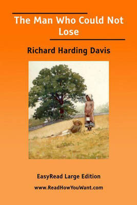 The Man Who Could Not Lose - Richard Harding Davis