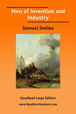Men of Invention and Industry - Samuel Smiles