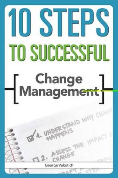 10 Steps to Successful Change - George Vukotich