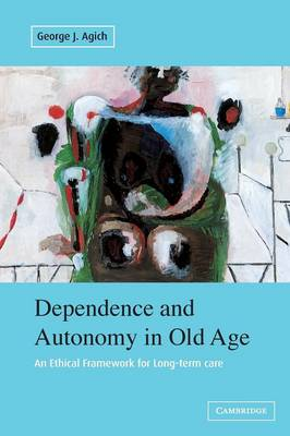 Dependence and Autonomy in Old Age - George J. Agich