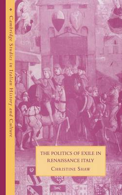 The Politics of Exile in Renaissance Italy - Christine Shaw